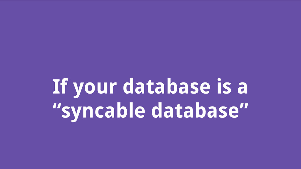 """If your database is a """"syncable database"""""""