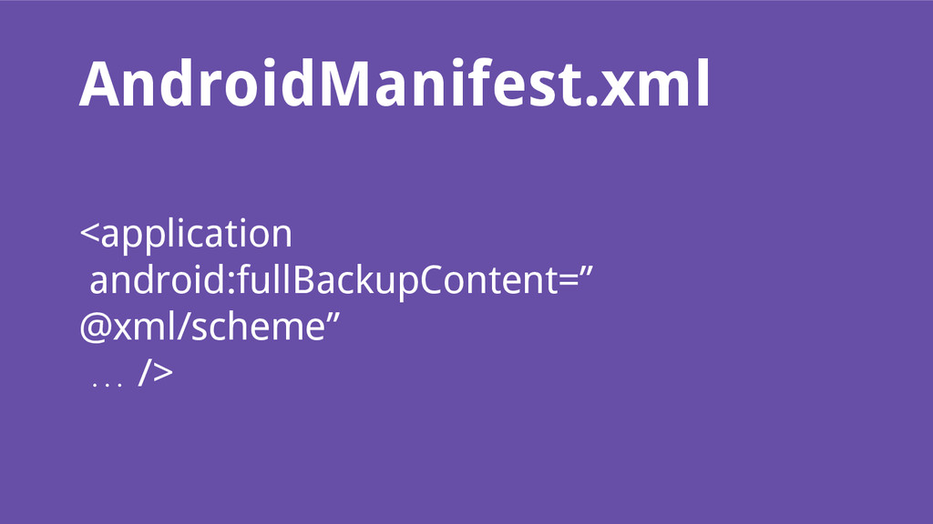 AndroidManifest.xml <application android:fullBa...