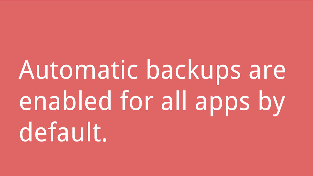 Automatic backups are enabled for all apps by d...