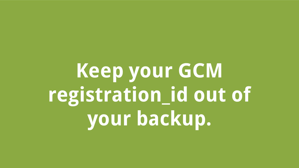 Keep your GCM registration_id out of your backu...