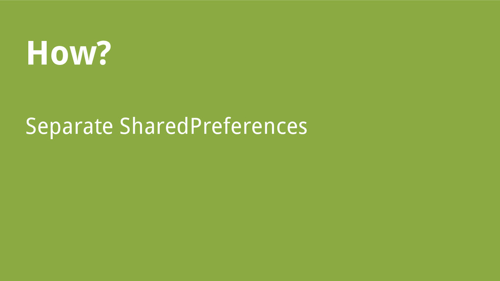 How? Separate SharedPreferences