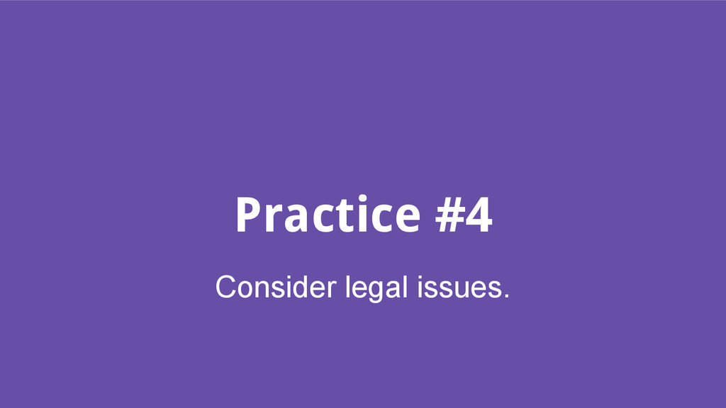 Practice #4 Consider legal issues.