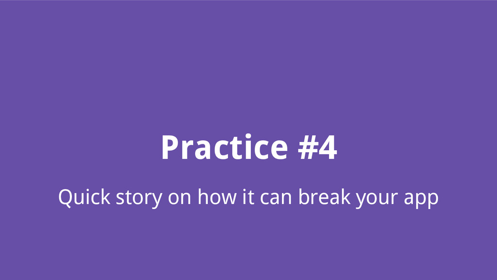 Practice #4 Quick story on how it can break you...