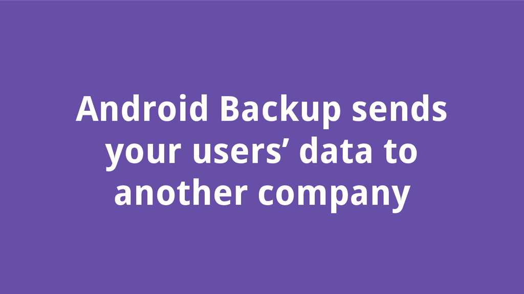 Android Backup sends your users' data to anothe...
