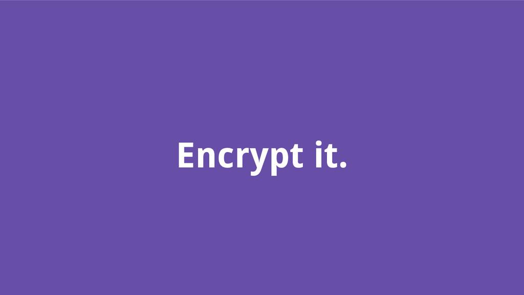 Encrypt it.