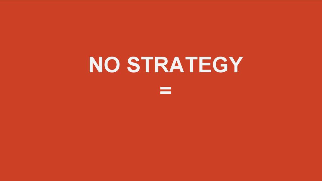 NO STRATEGY =