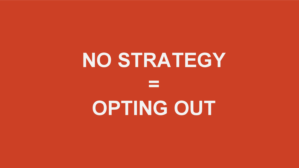 NO STRATEGY = OPTING OUT