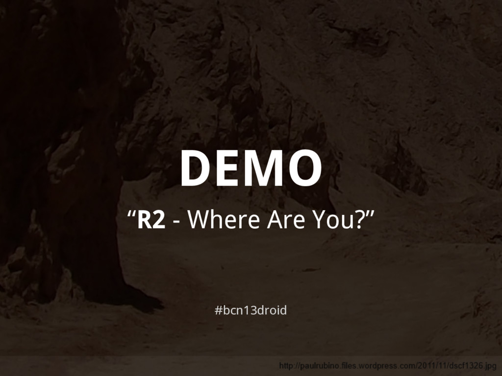 """DEMO #bcn13droid """"R2 - Where Are You?"""""""