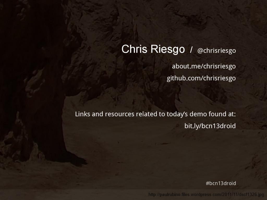Chris Riesgo / @chrisriesgo about.me/chrisriesg...