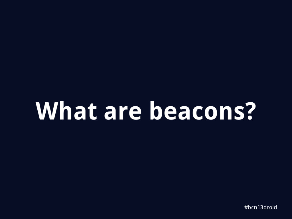 #bcn13droid What are beacons?