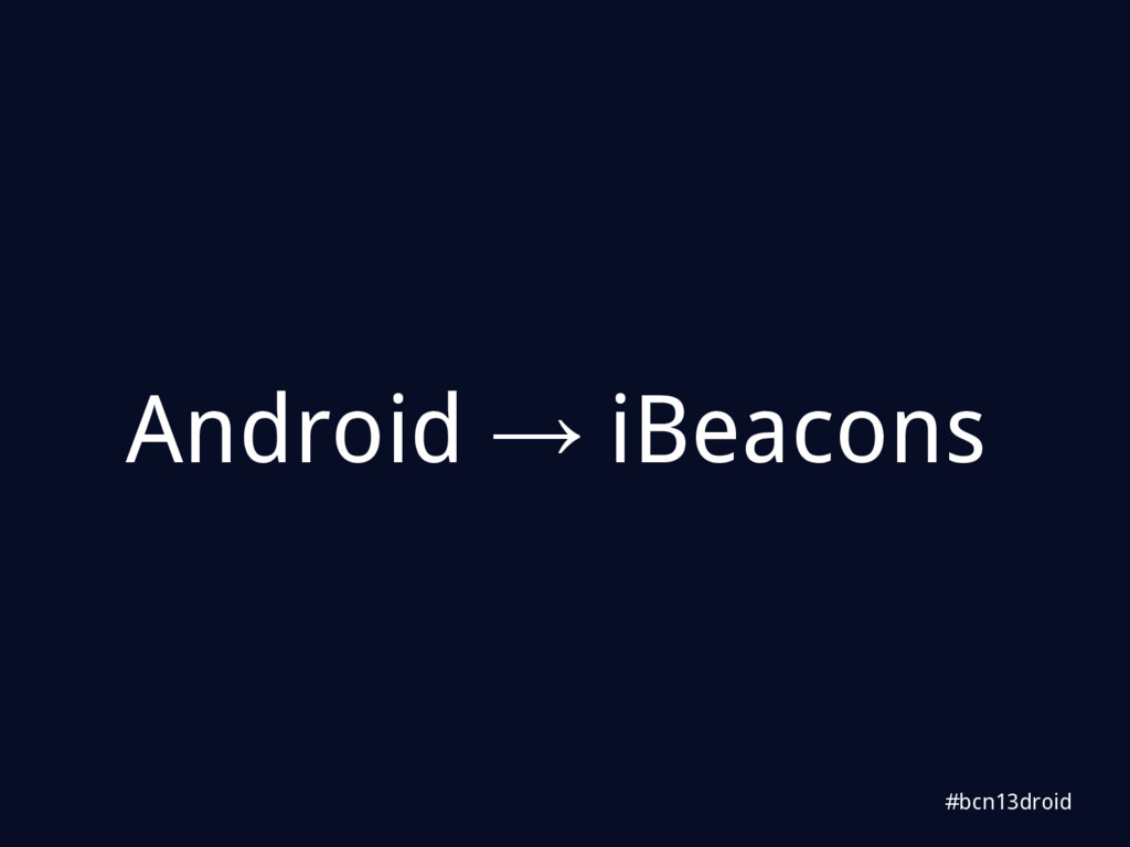#bcn13droid Android → iBeacons