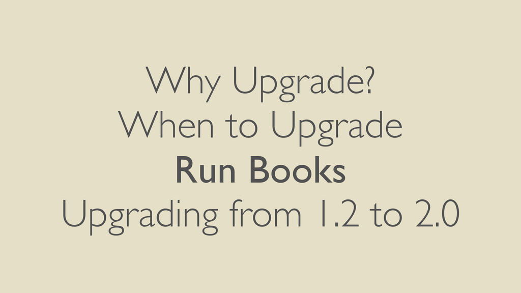 Why Upgrade? When to Upgrade Run Books Upgradi...