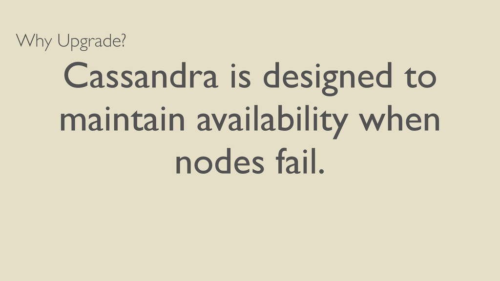 Why Upgrade? Cassandra is designed to maintain ...