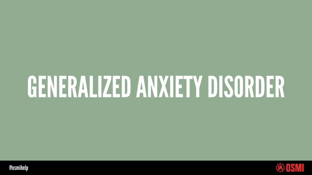 @osmihelp GENERALIZED ANXIETY DISORDER