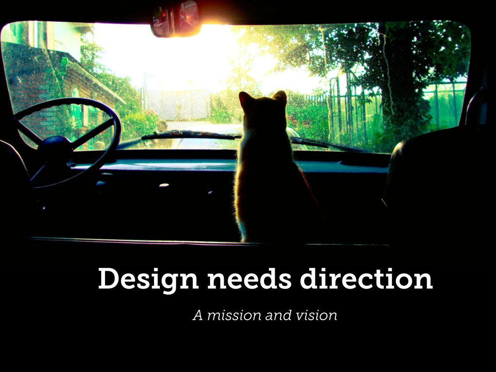 Design needs direction A mission and vision