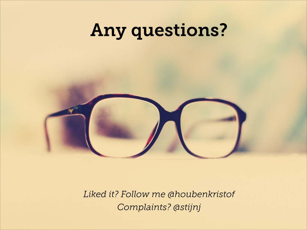 Any questions? Liked it? Follow me @houbenkrist...