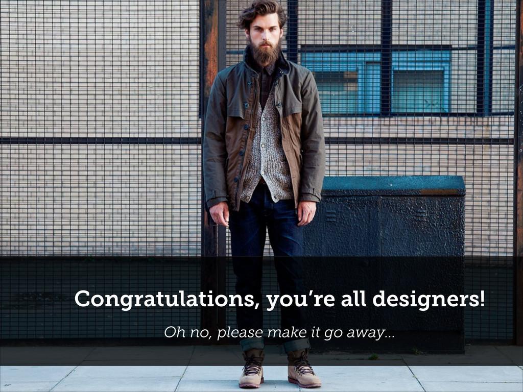 Congratulations, you're all designers! Oh no, p...