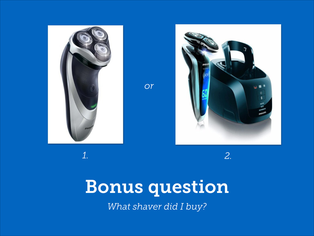 Bonus question What shaver did I buy? or 1. 2.