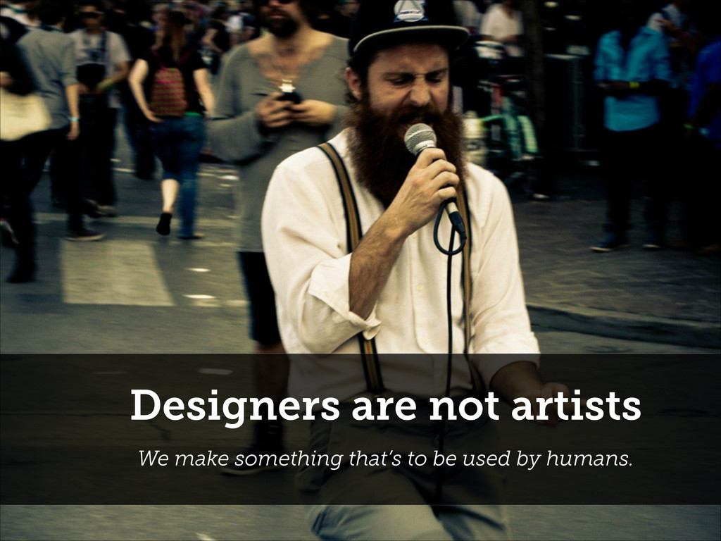 Designers are not artists We make something tha...