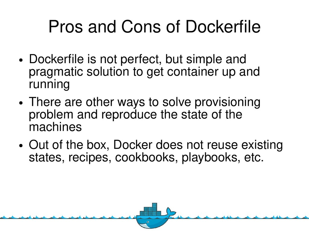 13 Pros and Cons of Dockerfle ● Dockerfle is no...