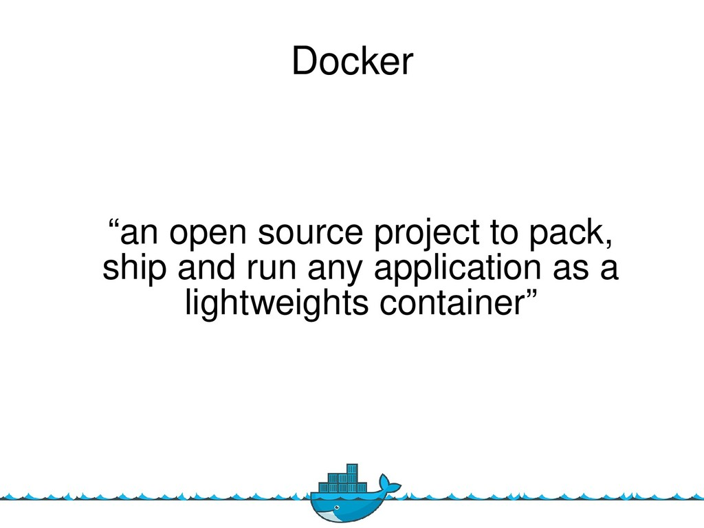 "3 Docker ""an open source project to pack, ship ..."