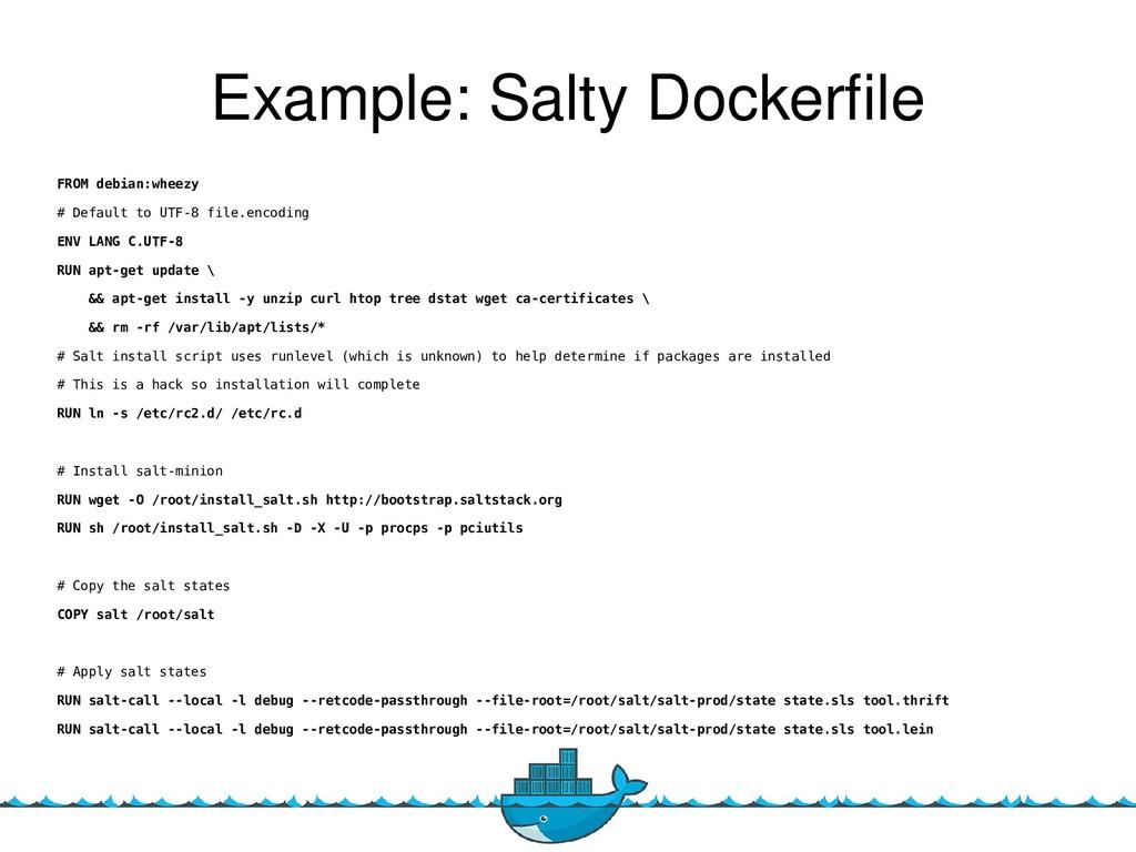 21 Example: Salty Dockerfle FROM debian:wheezy ...