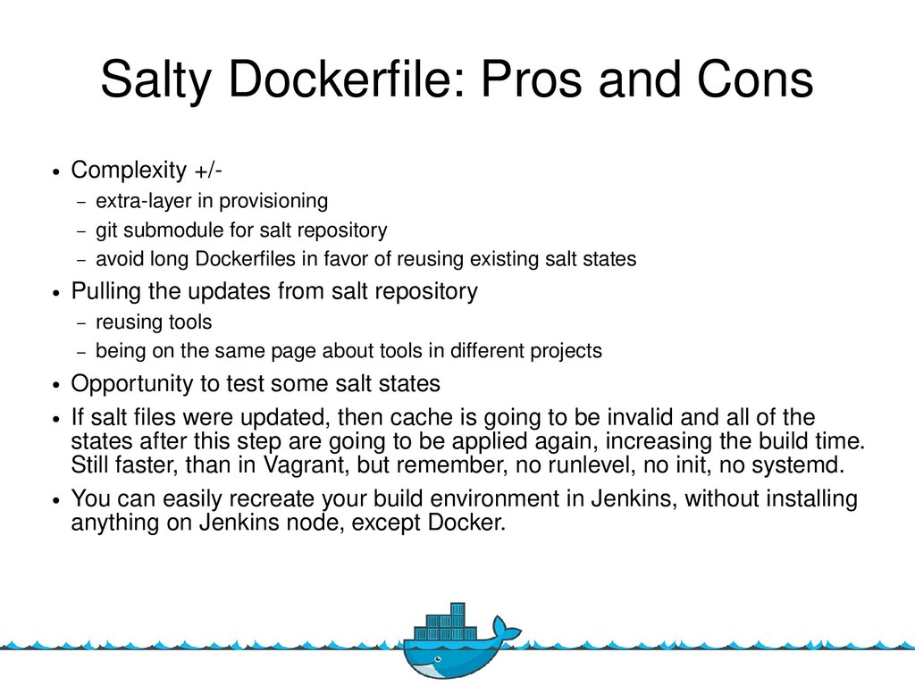 22 Salty Dockerfle: Pros and Cons ● Complexity ...