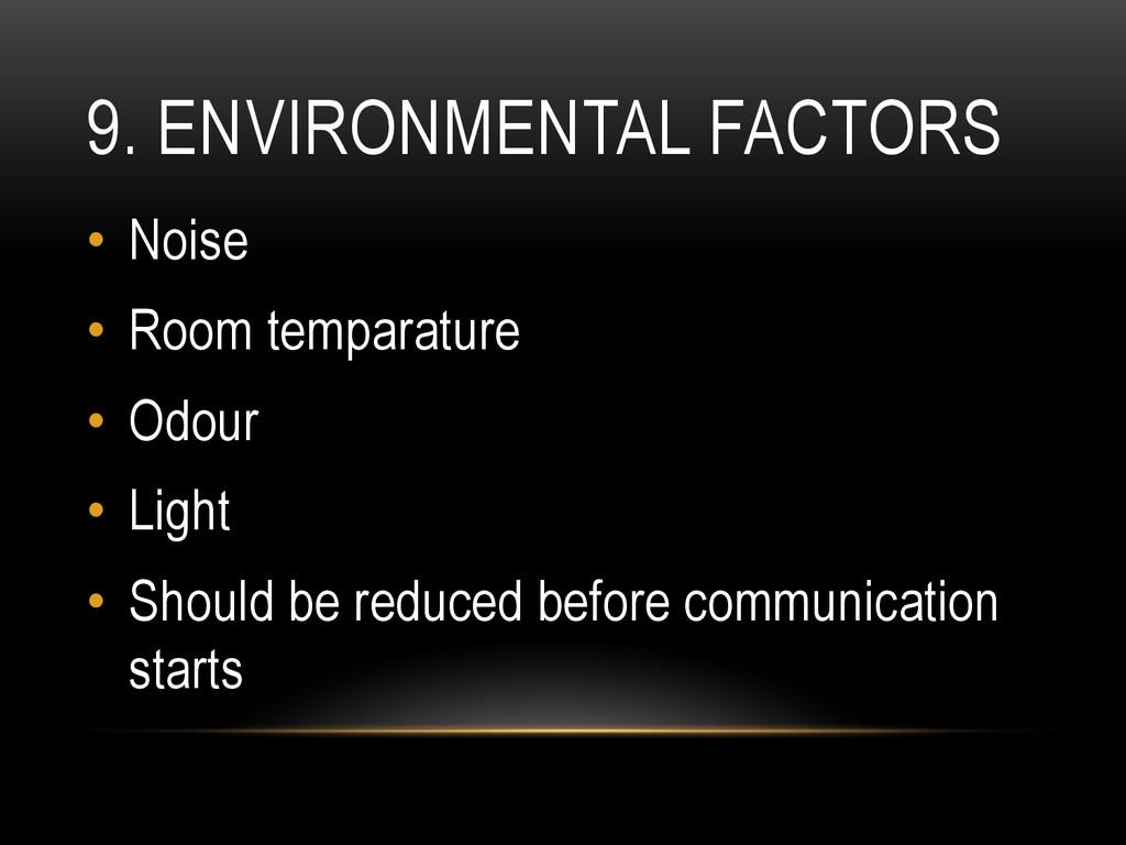 9. ENVIRONMENTAL FACTORS • Noise • Room tempa...