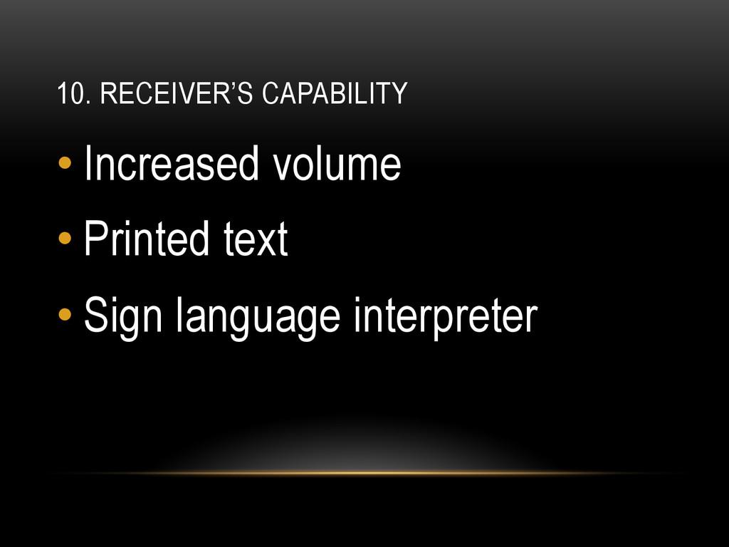 10. RECEIVER'S CAPABILITY •Increased volume •...