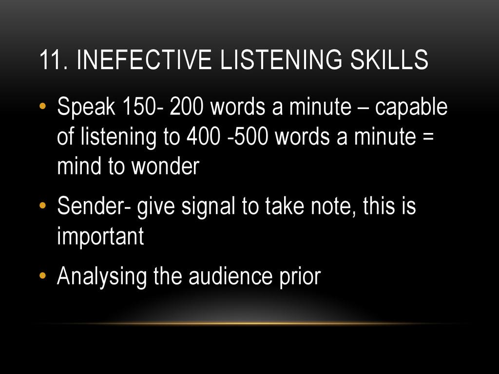 11. INEFECTIVE LISTENING SKILLS • Speak 150- 2...