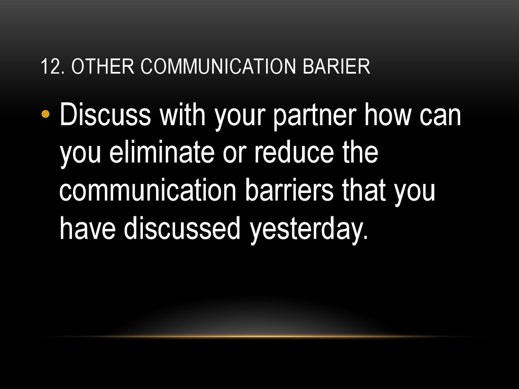 12. OTHER COMMUNICATION BARIER •Discuss with y...