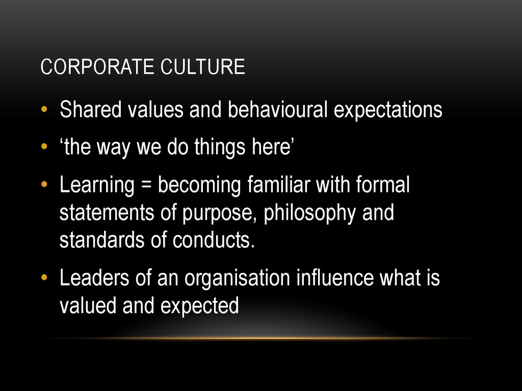 CORPORATE CULTURE • Shared values and behaviou...