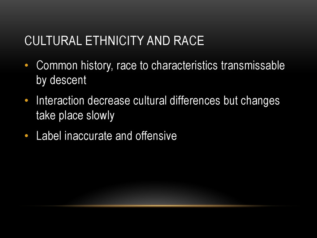 CULTURAL ETHNICITY AND RACE • Common history, ...