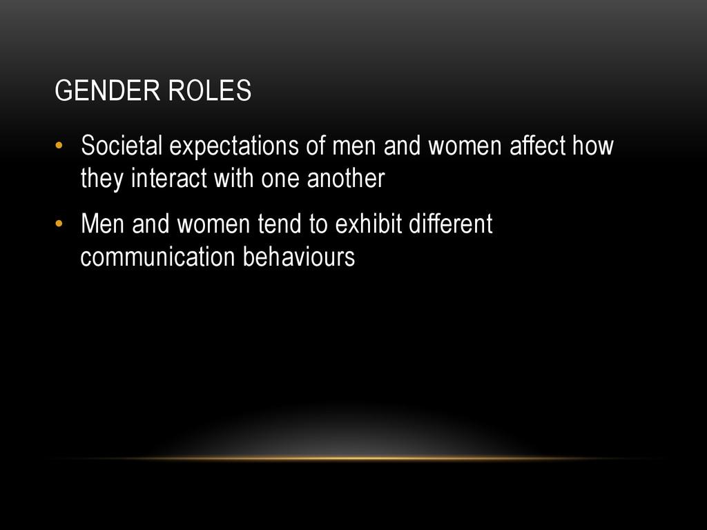 GENDER ROLES • Societal expectations of men an...