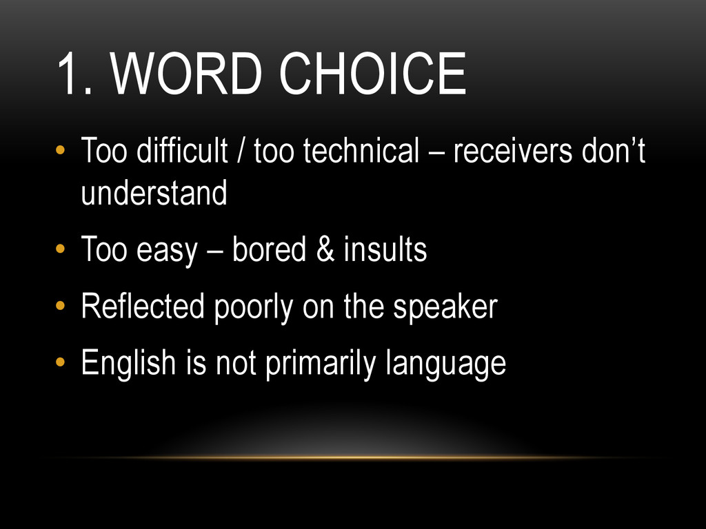 1. WORD CHOICE • Too difficult / too technical...