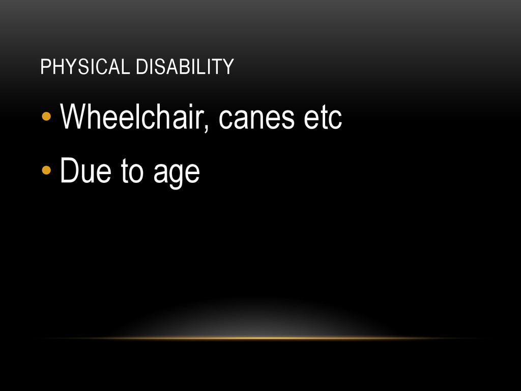 PHYSICAL DISABILITY •Wheelchair, canes etc •D...