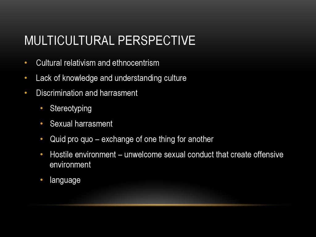 MULTICULTURAL PERSPECTIVE • Cultural relativis...