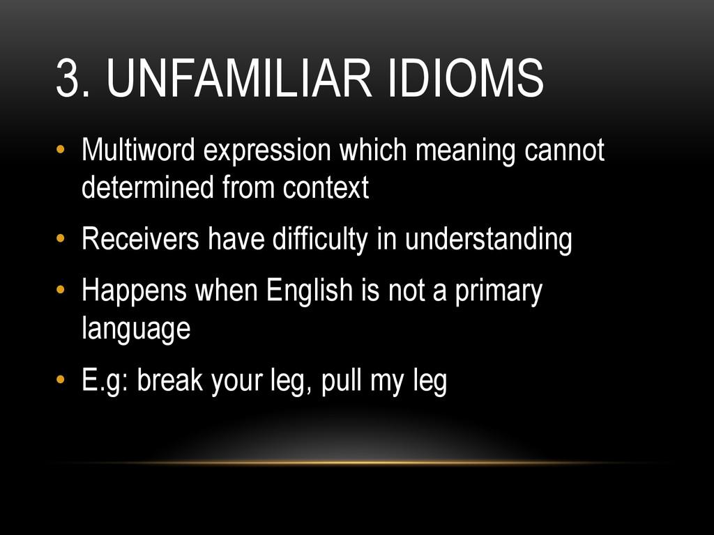 3. UNFAMILIAR IDIOMS • Multiword expression wh...