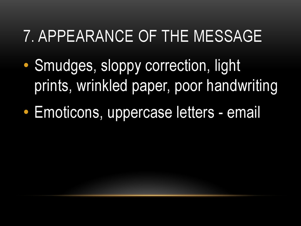 7. APPEARANCE OF THE MESSAGE • Smudges, sloppy...