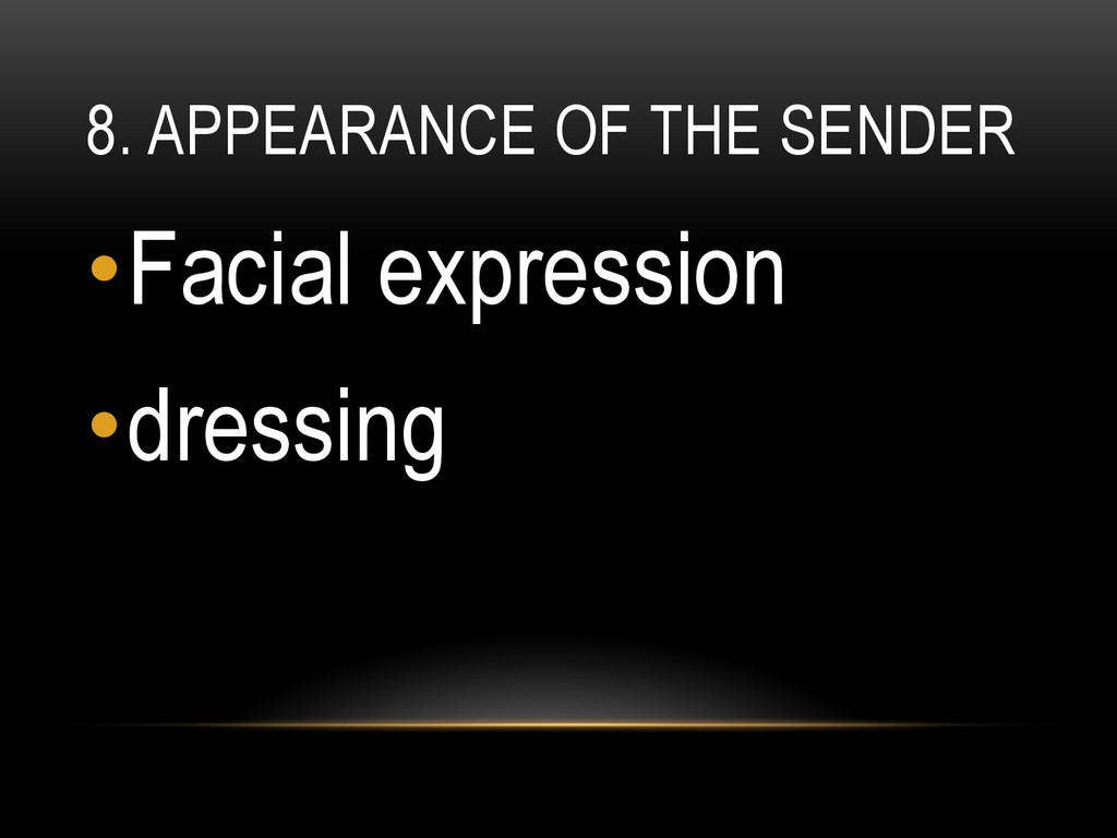 8. APPEARANCE OF THE SENDER •Facial expression...