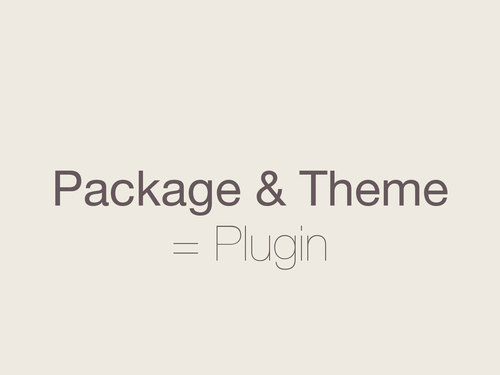 Package & Theme = Plugin