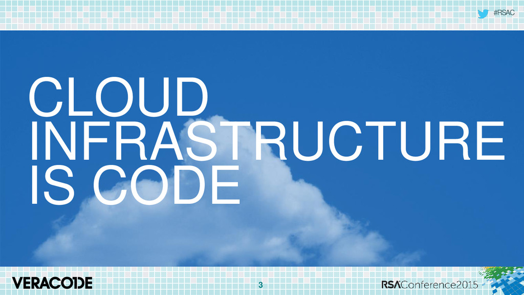 #RSAC 3 CLOUD INFRASTRUCTURE IS CODE