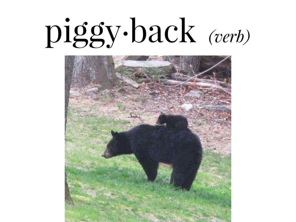 piggy·back (verb)
