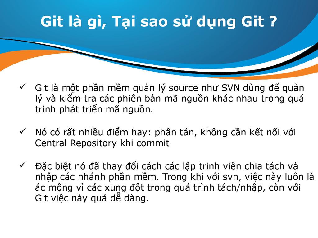 Git là gì, Tại sao sử dụng Git ?  Git là một p...