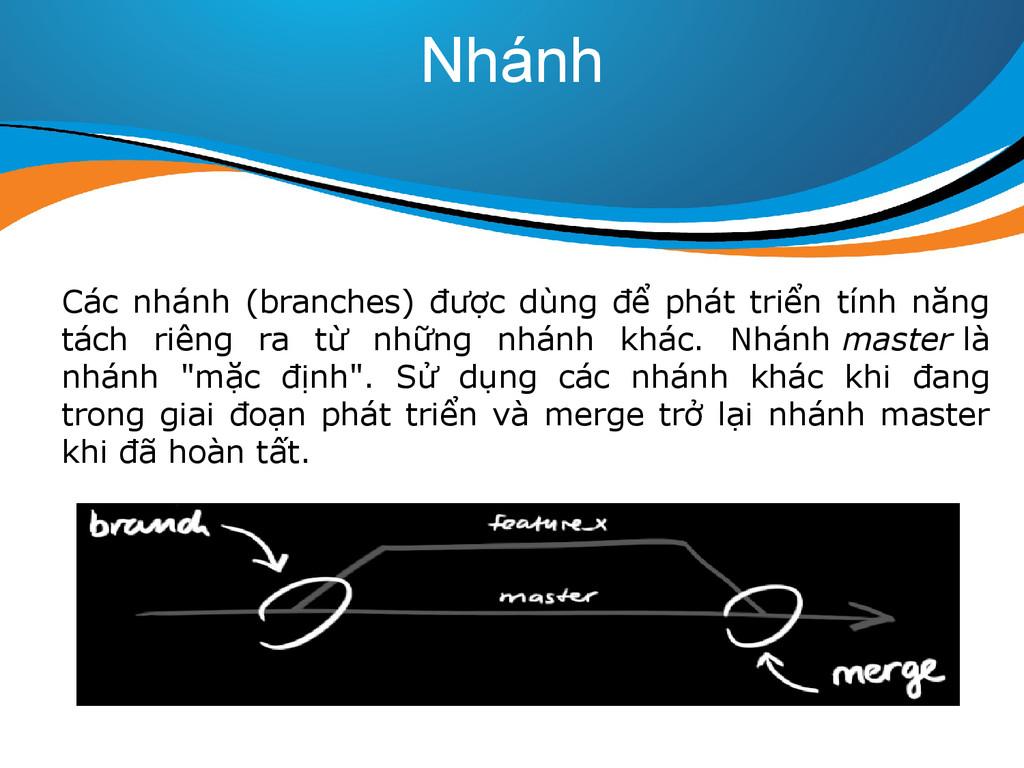 Nhánh Các nhánh (branches) được dùng để phát tr...