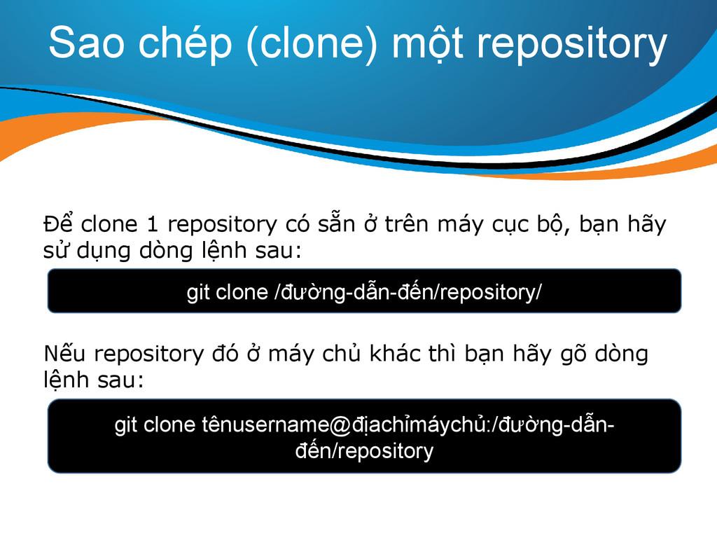 Sao chép (clone) một repository Để clone 1 repo...