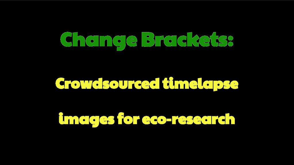Change Brackets: Crowdsourced timelapse images ...