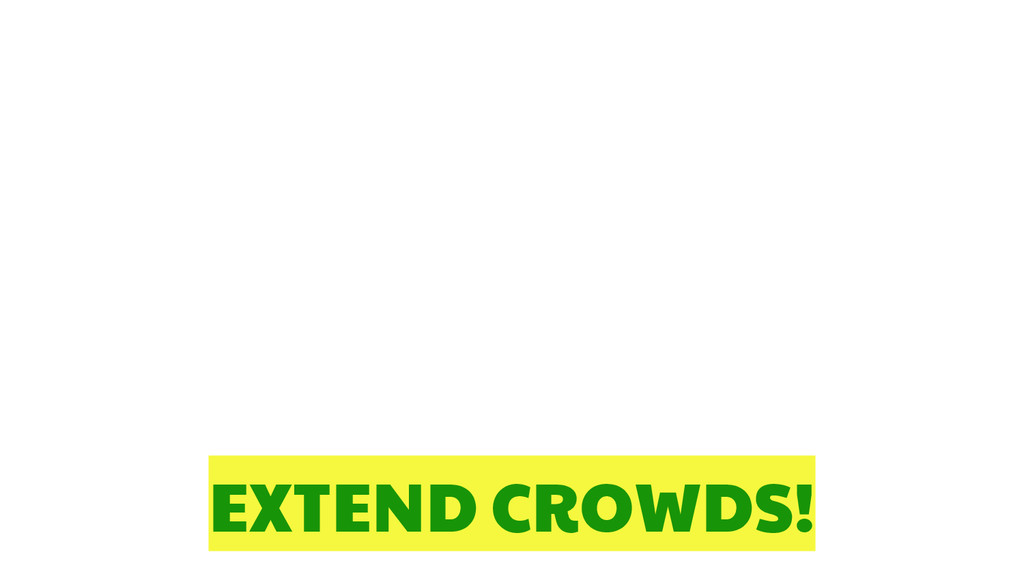 EXTEND CROWDS!