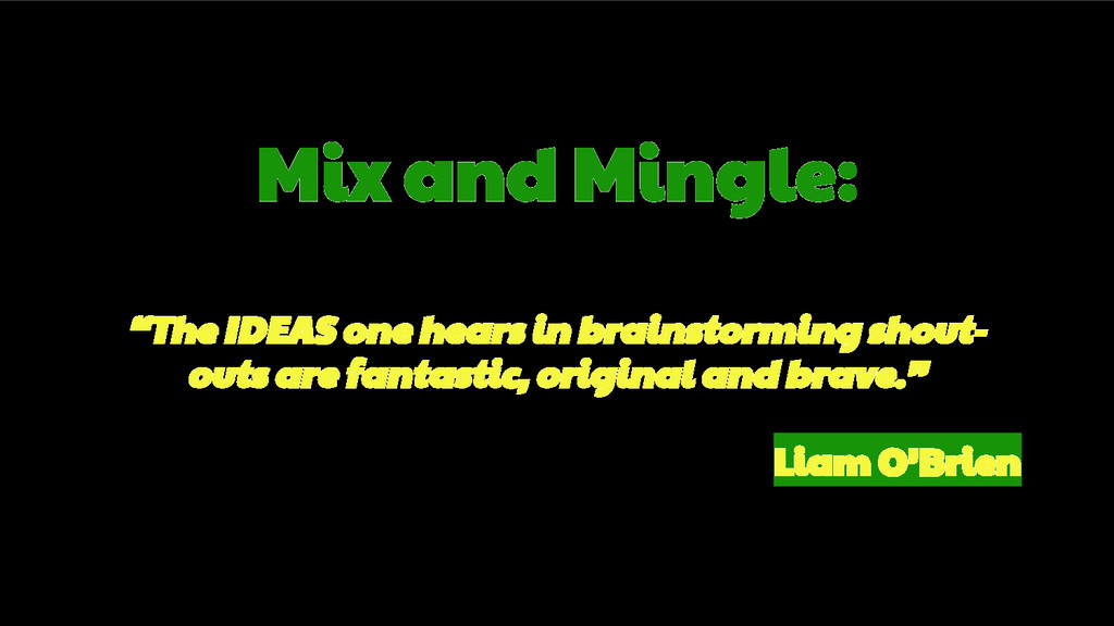 "Mix and Mingle: ""The IDEAS one hears in brainst..."