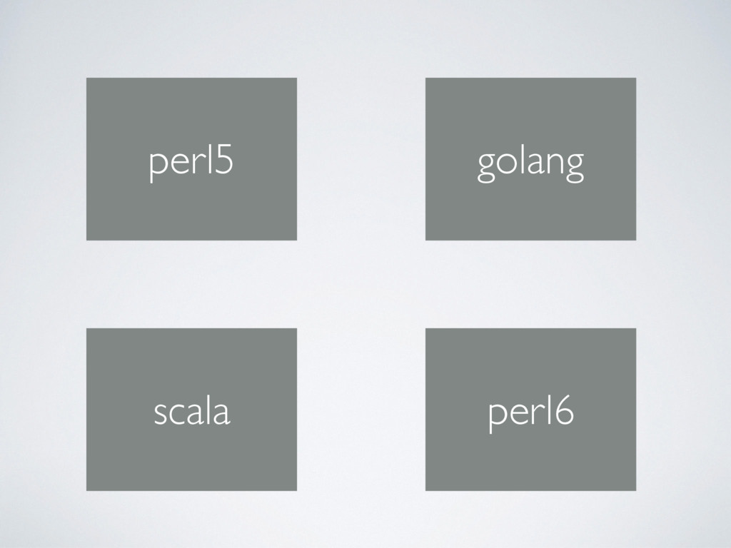 perl5 golang scala perl6
